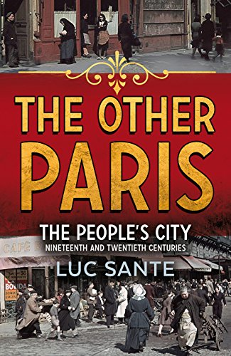 The Other Paris: An illustrated journey through a city's poor and Bohemian past por Luc Sante