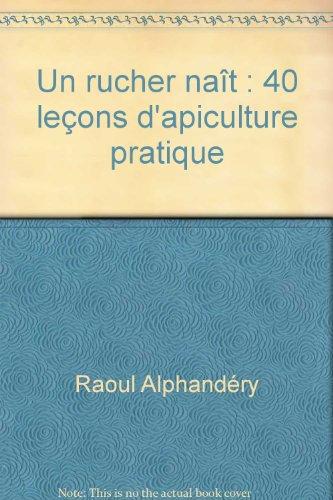 Raoul Alphandry. Un rucher nat : 40 leons d'apiculture pratique