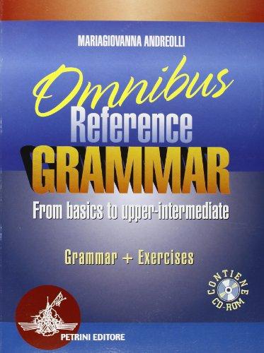 Omnibus reference grammar. From basics to upper-intermediate. Per le Scuole superiori. Con CD-ROM