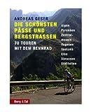 Die schönsten Pässe und Bergstrassen von den Alpen bis zu den Pyrenäen - Andreas Geser