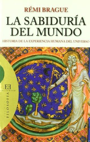 La sabiduría del mundo: Historia de la experiencia humana del universo (Ensayo)