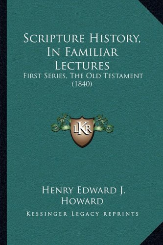 Scripture History, in Familiar Lectures: First Series, the Old Testament (1840)