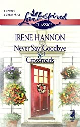 Never Say Goodbye / Crossroads (Love Inspired Classics) by Irene Hannon (2008-01-08)