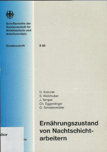 Schriftenreihe der Bundesanstalt für Arbeitsschutz und Arbeitsmedizin, Sonderschrift S 68: Ernährungszustand von Nachtschichtarbeitern