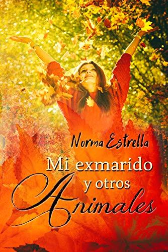 Mi exmarido y otros animales de Norma Estrella