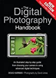 The Digital Photography Handbook. an Illustrated Step-By-Step Guide: From Choosing Your Camera to Using Advanced Digital Techniques by Harman (2010-10-01)