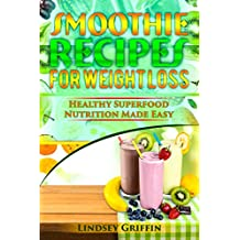 Smoothie Recipes for Weight Loss: Healthy Superfood Nutrition Made Easy (smoothie diet, juicing detox, lose weight) (English Edition)