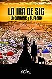 La ira de Sig: La cantante y el perro (Spanish Edition)