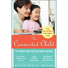 Connected Child: Bring Hope and Healing to Your Adoptive Fam: Bring Hope and Healing to Your Adoptive Family