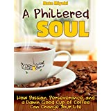 A Philtered Soul: How Passion, Perseverance, and a Damn Good Cup of Coffee Can Change Your Life (English Edition)