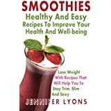 Smoothies: Healthy and Easy Recipes To Improve Your Health and Well-being: Lose Weight with Recipes That Will Help You to Stay Trim, Slim and Sexy by Jennifer Lyons (2013-02-25)