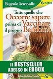 Scarica Libro Tutto quello che occorre sapere prima di vaccinare il proprio bambino (PDF,EPUB,MOBI) Online Italiano Gratis