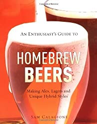 An Enthusiast's Guide to Homebrew Beers: Making Ales, Lagers and Unique Hybrid Styles by Sam Calagione (2006-08-02)