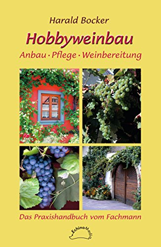Hobbyweinbau: Anbau, Pflege, Weinbereitung