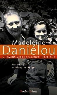 Chemins vers le silence intérieur avec Madeleine Daniélou par Blandine Berger
