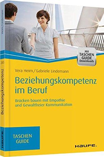 Beziehungskompetenz im Beruf: Brücken bauen mit Empathie und gewaltfreier Kommunikation (Haufe TaschenGuide, Band 283)