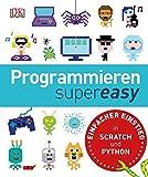 Programmieren supereasy: Einfacher Einstieg in SCRATCH und PYTHON - -