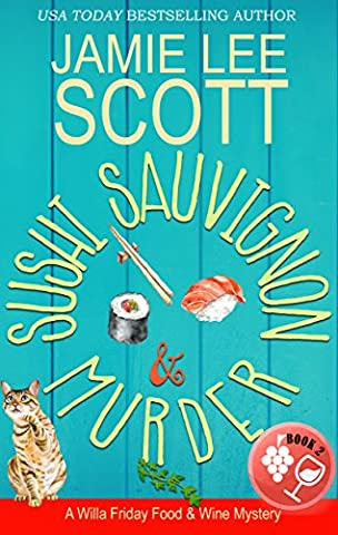 Sushi Sauvignon & Murder: A Food & Wine Cozy Mystery (Willa Friday Food & Wine Mystery Book 2)