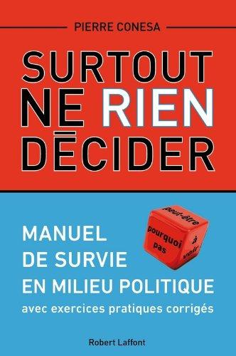 Surtout ne rien décider : Manuel de survie en milieu politique avec exercices pratiques corrigés par Pierre Conesa