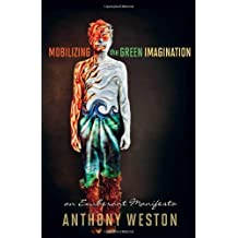 Mobilizing the Green Imagination: An Exuberant Manifesto by Anthony Weston (2012-05-01)