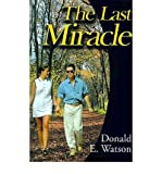 [ THE LAST MIRACLE ] Watson, Donald E (AUTHOR ) Jun-01-2000 Paperback