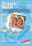 Praxisbuch Kommunikationspiele für Kinder / Zuhören - Verstehen - Sprechen: Grundlagen der Kommunikation: Spiele und Übungen für Kinder von 4-6 Jahren: Praxisbuch
