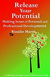Release Your Potential: Making Sense of Personal and Professional Development (Lifelong Learning:Personal Effectiveness Guides Book 2)