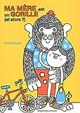 Ma mère est un gorille et alors ?   Nilsson, Frida (1979-....). Auteur