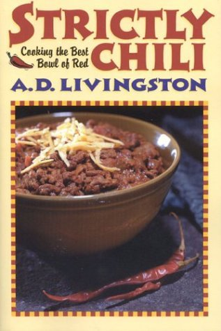 Strictly Chili: Cooking the Best Bowl of Red by A. D. Livingston (2003-12-18)