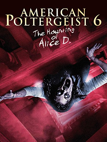 American Poltergeist 6: The Haunting of Alice D.