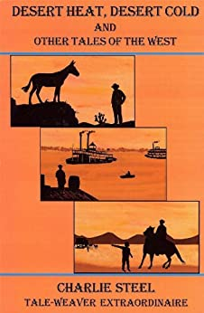 Desert Heat, Desert Cold and Other Tales of the West (English Edition) di [Steel, Charlie]