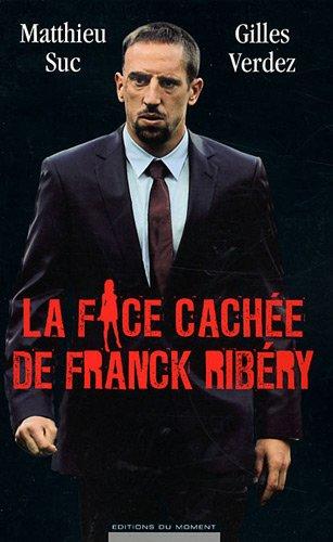 La face cachée de Franck Ribéry par Matthieu Suc, Gilles Verdez