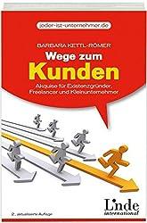 Wege zum Kunden: Akquise für Existenzgründer, Freelancer und Kleinunternehmer (jeder-ist-unternehmer.de)