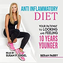Anti-Inflammatory Diet: Your Pathway to Looking and Feeling 10 Years Younger