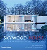 Skywood House: And the Architecture of Graham Phillips by Phyllis Richardson