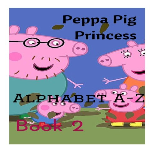 Peppa Pig Princess Alphabet A - Z: Book 2 (Peppa Pig Learning, Band 2) -