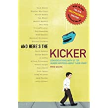 And Here's the Kicker: Conversations with 21 Top Humor Writers--The New Unexpurgated Version!