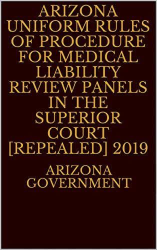 Arizona Uniform Rules of Procedure for Medical Liability Review Panels in the Superior Court [Repealed] 2019 (English Edition)