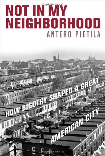 Not in My Neighborhood: How Bigotry Shaped a Great American City by Antero Pietila (16-Mar-2010) Hardcover