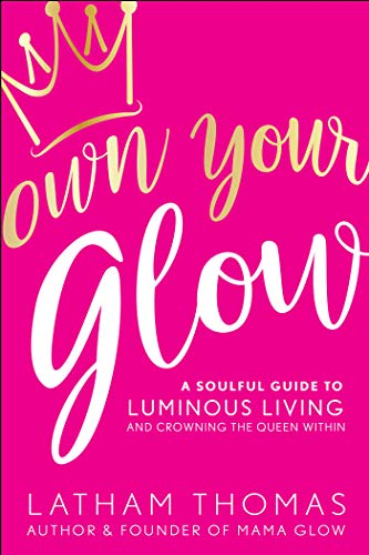 Pdf own your glow a soulful guide to luminous living and living and crowning the queen within read online own your glow a soulful guide to luminous living and crowning the queen within download online fandeluxe Images