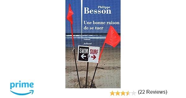 f9c08a1f872180 Amazon.fr - Une bonne raison de se tuer - Philippe BESSON - Livres