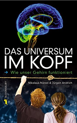Das Universum im Kopf. Wie unser Gehirn funktioniert (Bloomsbury Kinder- und Jugendbücher)