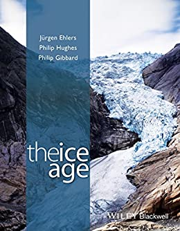 The Ice Age by [Ehlers, Jürgen, Hughes, Philip, Gibbard, Philip L.]