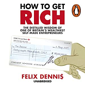 How to Get Rich (Audio Download): Amazon co uk: Felix Dennis, David