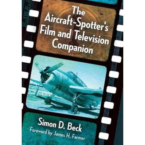 The Aircraft-Spotter's Film and Television Companion by Simon D. Beck Foreword by James H. Farmer(2016-06-10)