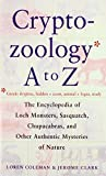 The Cryptozoology a to Z: The Encyclopedia of Loch Monsters, Sasquatch, Chupacabras, and Other Authentic Mysteries of Nature