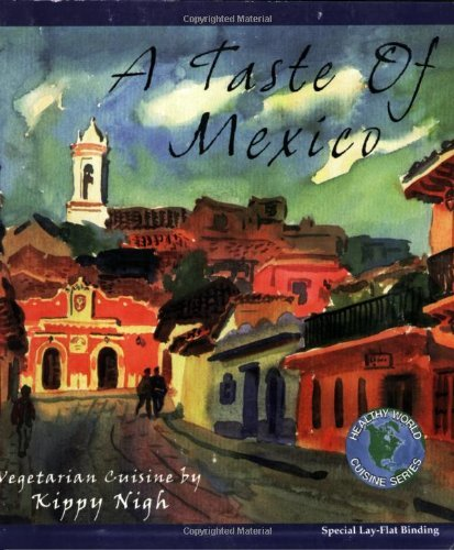 A Taste of Mexico: Vegetarian Recipes from the Casa del Pan (Healthy World Cuisine) by Kippy Nigh (1-Sep-1996) Paperback