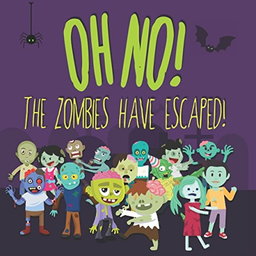 Oh No! The Zombies Have Escaped!: A Fun (Slightly Scary) Search And Find Book For 2-5 Year ()