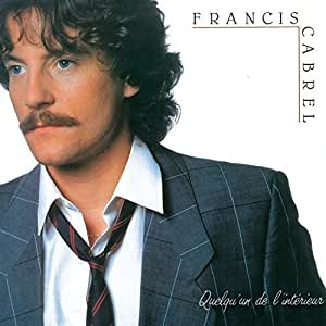 Quelqu 39 un de l 39 interieur multi artistes francis cabrel for Francis cabrel quelqu un de l interieur