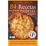 84 RECETAS PARA PREPARAR PASTELES DULCES: Selección de ingredientes para sabores tradicionales (Colección Cocina Práctica) (Spanish Edition)